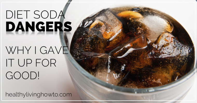 Diet Soda Dangers. Why I Gave It Up! | healthylivinghowto.com featured image