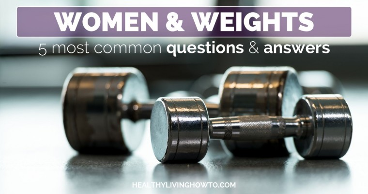 Women & Weights 5 Most Common Questions & Answers | healthylivinghowto.com
