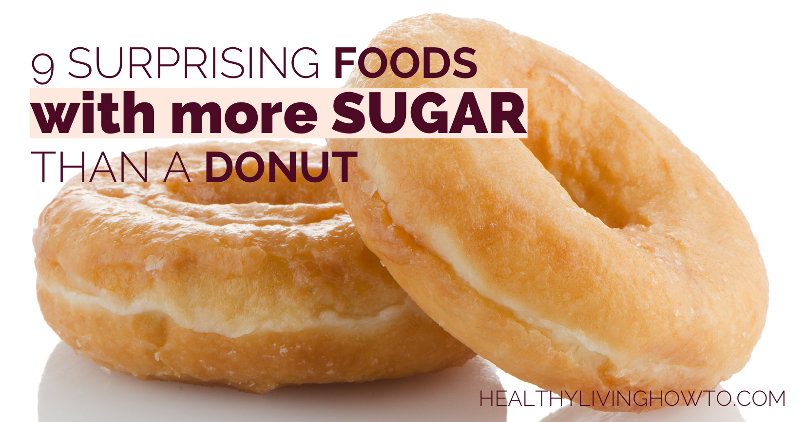 9 Surprising Foods With More Sugar Than A Donut | healthylivinghowto.com