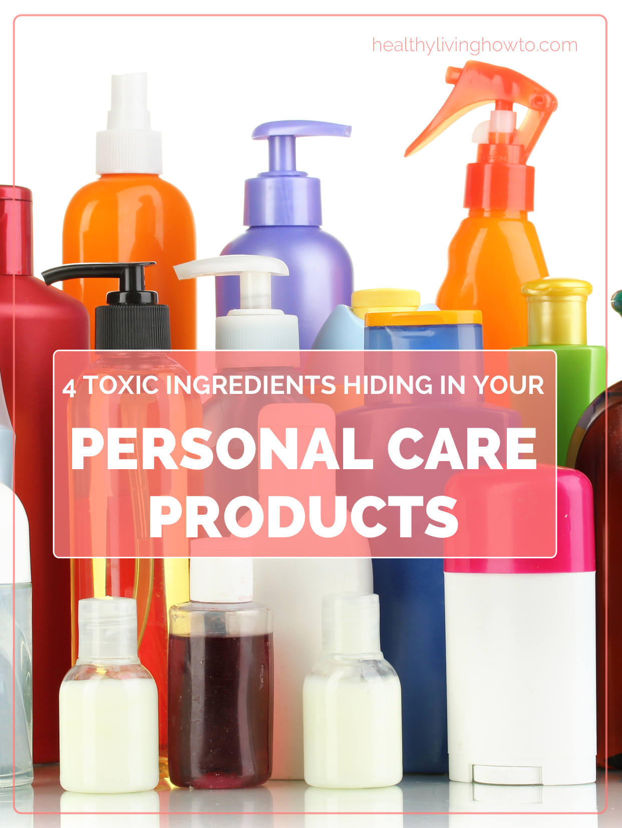 personal care toxic ingredients hiding avoid toxins healthylivinghowto healthy cosmetics living below beauty