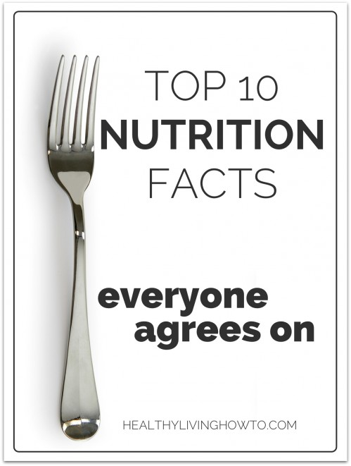 Top 10 Nutrition Facts Everyone Agrees On | healthylivinghowto.com