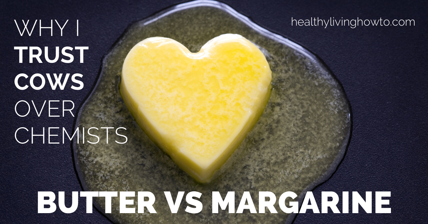 Butter Vs Margaine. Why I Trust Cows Over Chemists! | healthylivinghowto.com