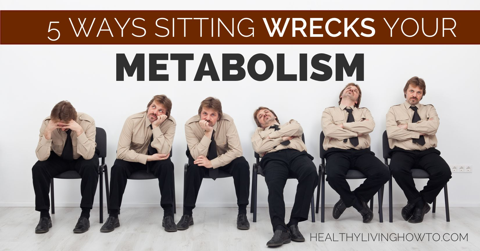 5 Ways Sitting Wrecks Your Metabolism | healthylivinghowto.com